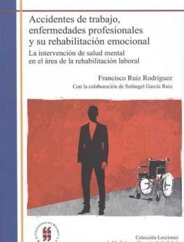 ACCIDENTES DE TRABAJO ENFERMEDADES PROFESIONALES Y SU REHABILITACION EMOCIONAL