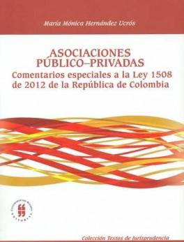 ASOCIACIONES PUBLICO PRIVADAS. COMENTARIOS ESPECIALES A LA LEY 1508 DE 2012 DE LA REPUBLICA DE COLOMBIA