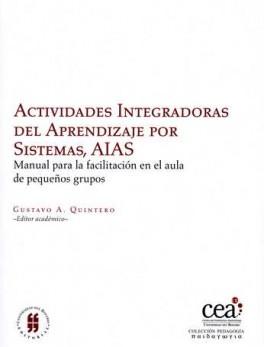 ACTIVIDADES INTEGRADORAS DEL APRENDIZAJE POR SISTEMAS AIAS. MANUAL PARA LA FACILITACION EN EL AULA DE GRUPOS