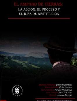 AMPARO DE TIERRAS. LA ACCION, EL PROCESO Y EL JUEZ DE RESTITUCION, EL