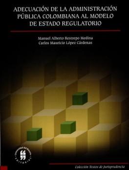 ADECUACION DE LA ADMINISTRACION PUBLICA COLOMBIANA AL MODELO DE ESTADO REGULATORIO