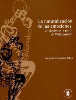 NATURALIZACION DE LAS EMOCIONES: ANOTACIONES A PARTIR DE WITTGENSTEIN, LA
