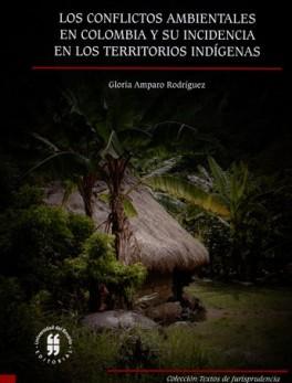 CONFLICTOS AMBIENTALES EN COLOMBIA Y SU INCIDENCIA EN LOS TERRITORIOS INDIGENAS, LOS