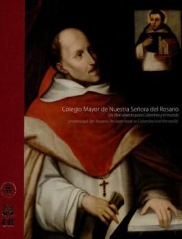 COLEGIO MAYOR DE NUESTRA SEÑORA DEL ROSARIO. UN LIBRO ABIERTO PARA COLOMBIA Y EL MUNDO