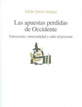 APUESTAS PERDIDAS DE OCCIDENTE. UNIVERSALES INMORTALIDAD Y CULTO AL PRESENTE, LAS