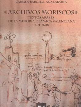 ARCHIVOS MORISCOS. TEXTOS ARABES DE LA MINORIA ISLAMICA VALENCIANA 1401-1608