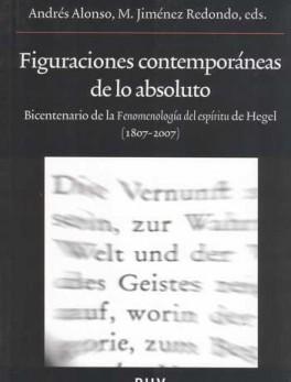 FIGURACIONES CONTEMPORANEAS DE LO ABSOLUTO. BICENTENARIO DE LA FENOMENOLOGIA DEL ESPIRITU DE HEGEL (1807-2007)