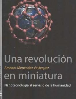 UNA REVOLUCION EN MINIATURA. NANOTECNOLOGIA AL SERVICIO DE LA HUMANIDAD