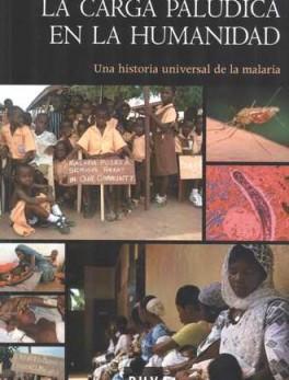 CARGA PALUDICA EN LA HUMANIDAD. UNA HISTORIA UNIVERSAL DE LA MALARIA, LA