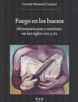 FUEGO EN LOS HUESOS. AFROAMERICANAS Y ESCRITURA EN LOS SIGLOS XVIII Y XIX