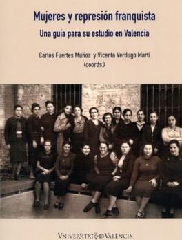 MUJERES Y REPRESION FRANQUISTA. UNA GUIA PARA SU ESTUDIO EN VALENCIA