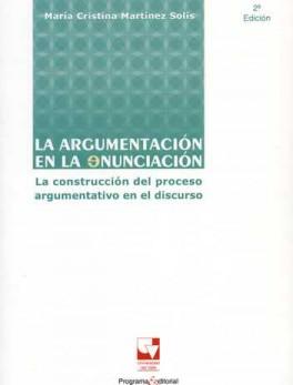 ARGUMENTACION EN LA ENUNCIACION (2A.ED) LA CONSTRUCCION DEL PROCESO ARGUMENTATIVO EN EL DISCURSO, LA