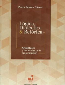 LOGICA DIALECTICA Y RETORICA. ARISTOTELES Y LAS TEORIAS DE LA ARGUMENTACION