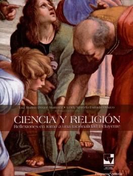 CIENCIA Y RELIGION. REFLEXIONES EN TORNO A UNA RACIONALIDAD INCLUYENTE