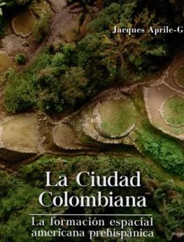 CIUDAD COLOMBIANA LA FORMACION ESPACIAL AMERICANA PREHISPANICA, LA
