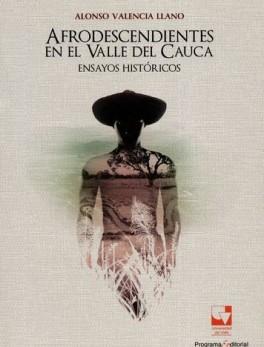 AFRODESCENDIENTES EN EL VALLE DEL CAUCA. ENSAYOS HISTORICOS