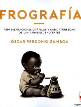 AFROGRAFIAS. REPRESENTACIONES GRAFICAS Y CARICATURESCAS DE LOS AFRODESCENDIENTES