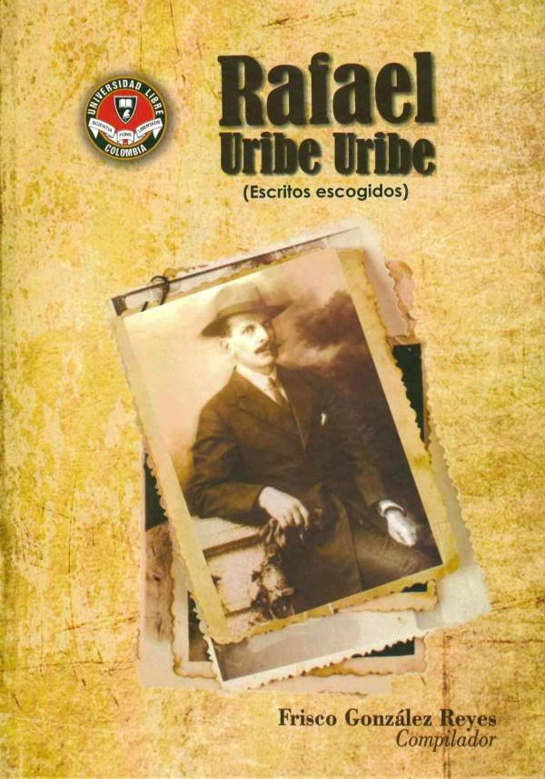 Rafael Uribe Uribe (Escritos escogidos)