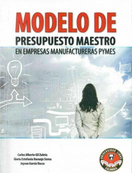 Modelo de presupuesto maestro en empresas manufactureras pymes