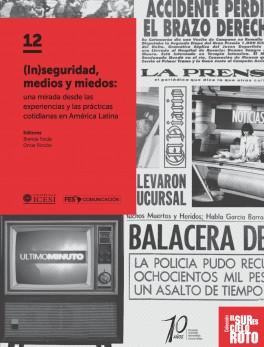 (In)seguridad, medios y miedos: una mirada desde las experiencias y las prácticas cotidianas en América Latina