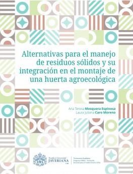 Alternativas para el manejo de residuos sólidos y su integración en el montaje de una huerta agroecológica