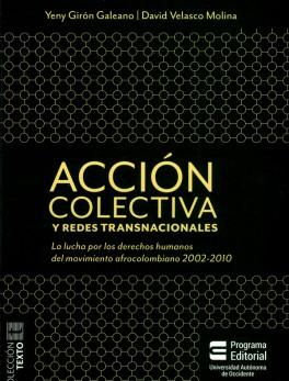 Acción colectiva y redes transnacionales. La lucha por los derechos humanos del movimiento afrocolombiano 2002-2010
