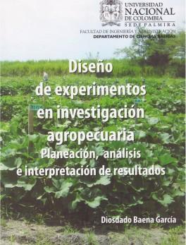 Diseño de experimentos en investigación agropecuaria. Planeación, análisis e interpretación de resultados