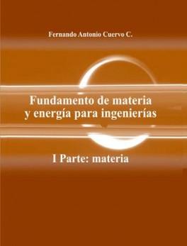 Fundamento de materia y energía para ingeniería. 1 Parte: Materia