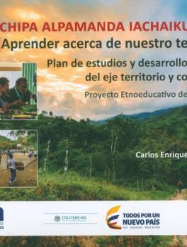 Nukanchipa Alpamanda Iachaikungapa (Aprender acerca de nuestro territorio). Plan de estudios y desarrollo curricular