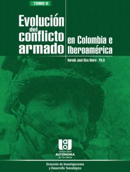 Evolución del conflicto armado en Colombia e Iberoamérica. Tomo II