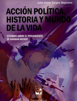ACCION POLITICA HISTORIA Y MUNDO DE LA VIDA ESTUDIOS SOBRE EL PENSAMIENTO DE HANNAH ARENDT