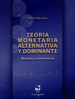 TEORIA MONETARIA ALTERNATIVA Y DOMINANTE. DISENSO Y CONVIVENCIA