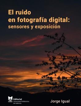 El ruido en fotografía digital: sensores y exposición