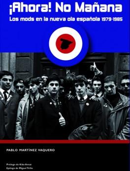 ¡Ahora! No mañana. Los mods en la nueva ola española 1979-1985