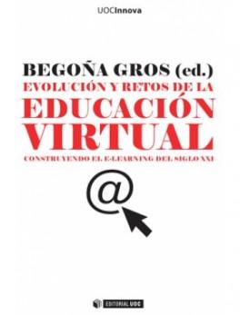 Evolución y Retos de la Educación Virtual. Construyendo el E-Learning del Siglo XXI