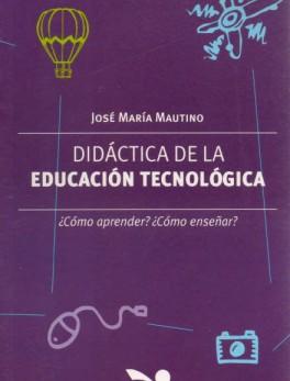 Didáctica de la educación tecnologíca. ¿Cómo aprender? ¿Cómo enseñar?