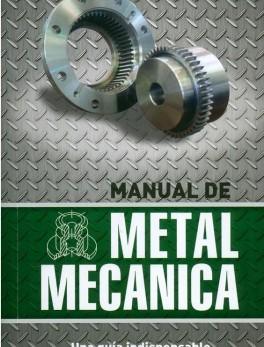 Manual de metal mecánica. Una guía indispensable para estudiantes, profesionales e industriales. Basado en las principales normas internacionales