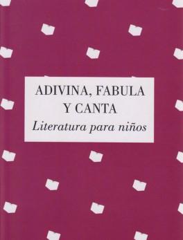 Adivina, fabula y canta. Literatura para niños