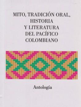 Mito, tradición oral, historia y literatura del pacífico Colombiano. Antología