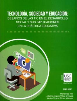 Tecnología, sociedad y educación: Desafíos de las TIC en el desarrollo social y sus implicaciones en la práctica educativa