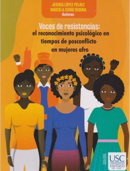 Voces de resistencia: el reconocimiento psicológico en tiempos de posconflicto en mujeres afro
